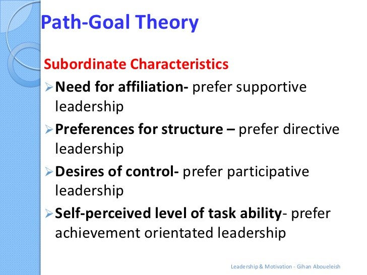 Path-Goal TheorySubordinate Characteristics Need for affiliation- prefer supportive  leadership Preferences for structur...