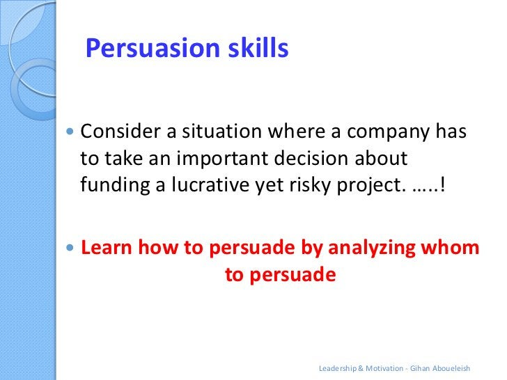 Persuasion skills   Consider a situation where a company has    to take an important decision about    funding a lucrativ...