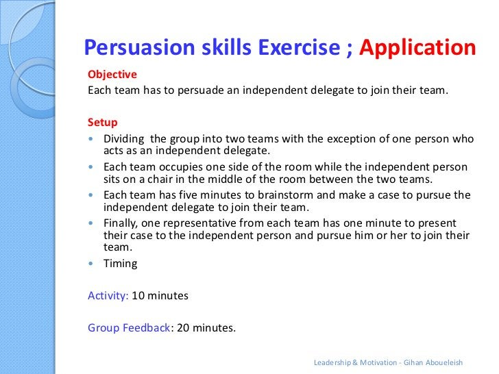 Persuasion skills Exercise ; ApplicationObjectiveEach team has to persuade an independent delegate to join their team.Setu...