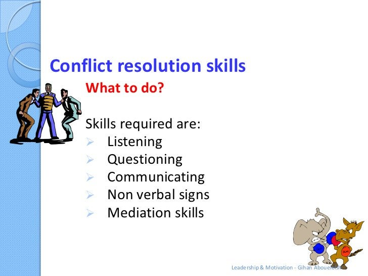 Conflict resolution skills    What to do?    Skills required are:     Listening     Questioning     Communicating     ...