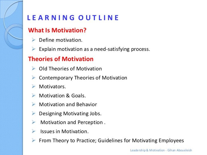 LEARNING OUTLINEWhat Is Motivation?  Define motivation.  Explain motivation as a need-satisfying process.Theories of Mot...