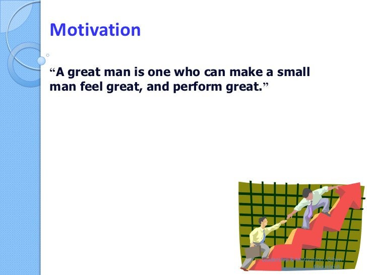 """Motivation""""A great man is one who can make a smallman feel great, and perform great.""""                                Leade..."""