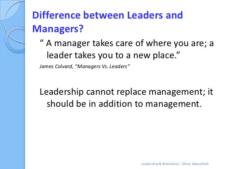"""Difference between Leaders andManagers? """" A manager takes care of where you are; a   leader takes you to a new place."""" Jam..."""