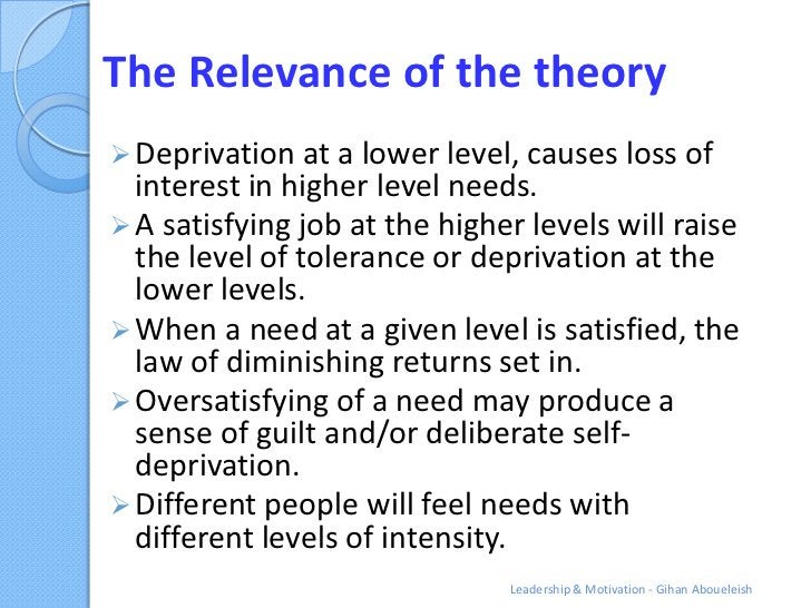 The Relevance of the theory Deprivation at a lower level, causes loss of  interest in higher level needs. A satisfying j...