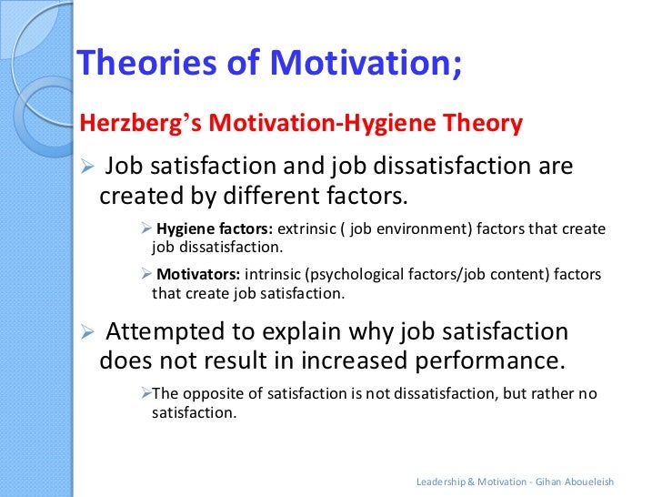 Theories of Motivation;Herzberg's Motivation-Hygiene Theory    Job satisfaction and job dissatisfaction are    created by...