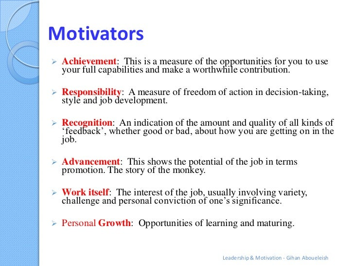 Motivators   Achievement: This is a measure of the opportunities for you to use    your full capabilities and make a wort...