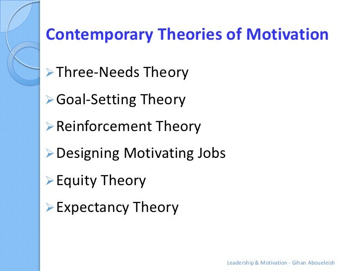 Contemporary Theories of Motivation Three-Needs Theory Goal-Setting Theory Reinforcement Theory Designing Motivating J...