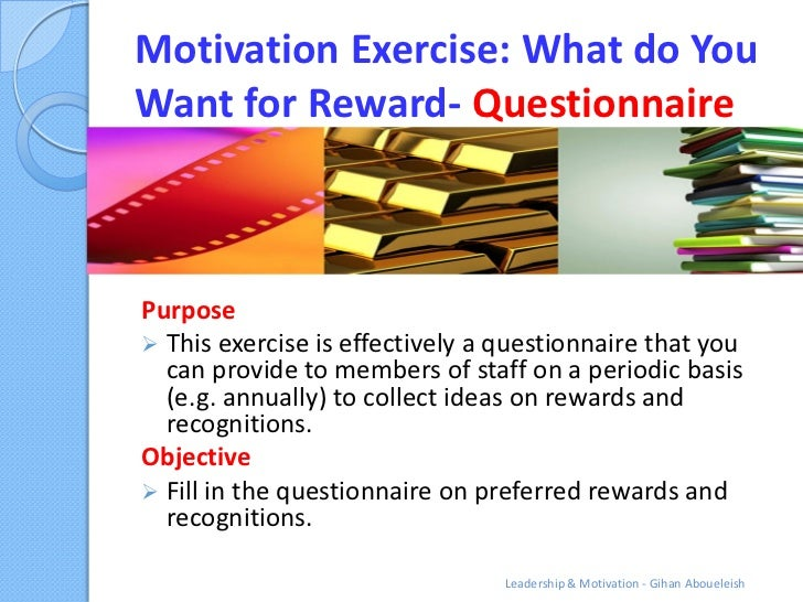 Motivation Exercise: What do YouWant for Reward- QuestionnairePurpose This exercise is effectively a questionnaire that y...