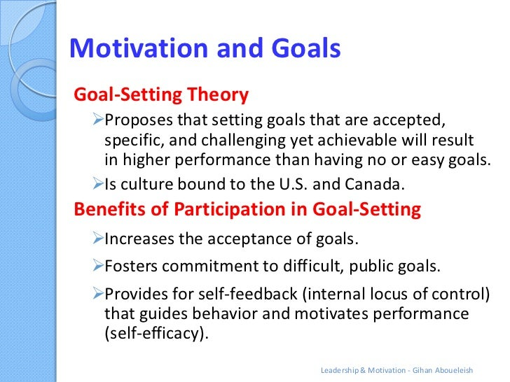 Motivation and GoalsGoal-Setting Theory  Proposes that setting goals that are accepted,   specific, and challenging yet a...