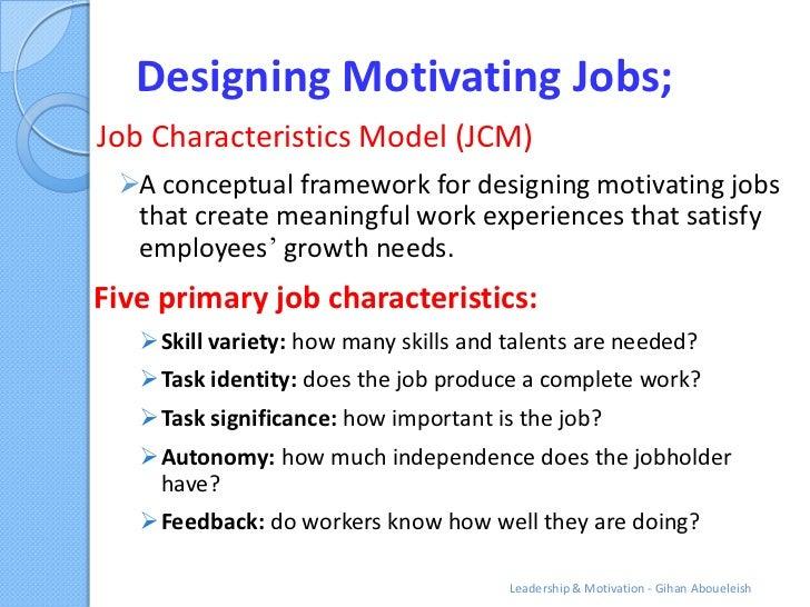 Designing Motivating Jobs;Job Characteristics Model (JCM) A conceptual framework for designing motivating jobs  that crea...