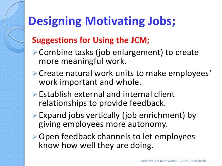 Designing Motivating Jobs;Suggestions for Using the JCM; Combine tasks (job enlargement) to create  more meaningful work....
