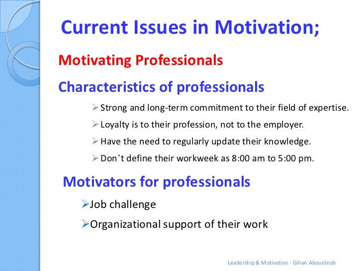 Current Issues in Motivation;Motivating ProfessionalsCharacteristics of professionals      Strong and long-term commitmen...