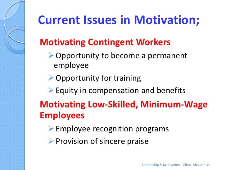 Current Issues in Motivation;Motivating Contingent Workers  Opportunity to become a permanent  employee  Opportunity for...