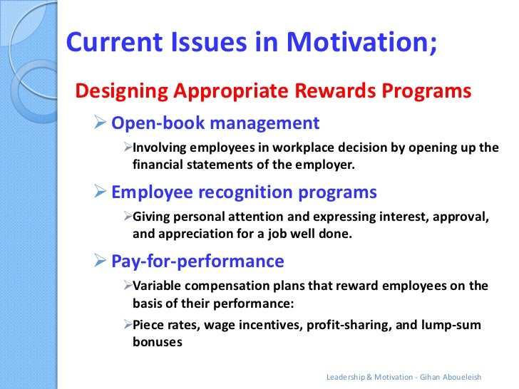 Current Issues in Motivation;Designing Appropriate Rewards Programs   Open-book management     Involving employees in wo...