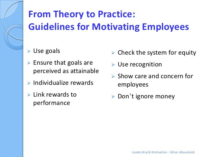 From Theory to Practice:Guidelines for Motivating Employees   Use goals                    Check the system for equity ...