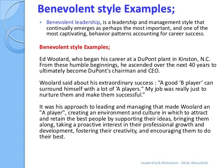 Benevolent style Examples;   Benevolent leadership, is a leadership and management style that    continually emerges as p...
