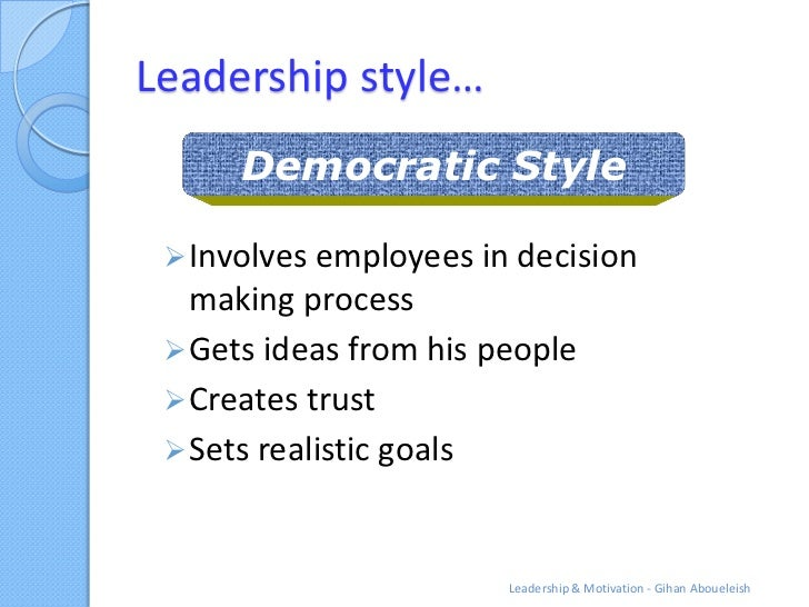 Leadership style…      Democratic Style  Involves employees in decision   making process  Gets ideas from his people  C...