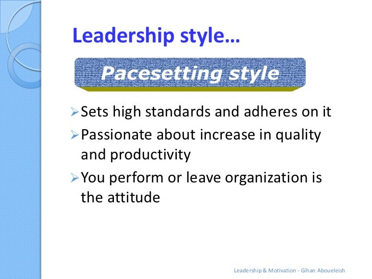 Leadership style…    Pacesetting style Sets high standards and adheres on it Passionate about increase in quality  and p...
