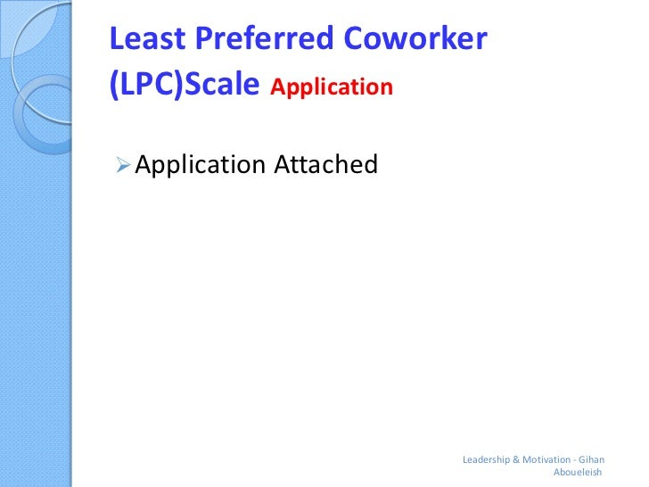 Least Preferred Coworker(LPC)Scale Application Application Attached                         Leadership & Motivation - Gih...