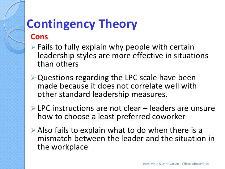 Contingency TheoryCons Fails to fully explain why people with certain  leadership styles are more effective in situations...