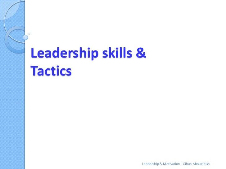 Leadership skills &Tactics                  Leadership & Motivation - Gihan Aboueleish