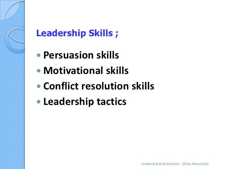 Leadership Skills ; Persuasion skills Motivational skills Conflict resolution skills Leadership tactics               ...