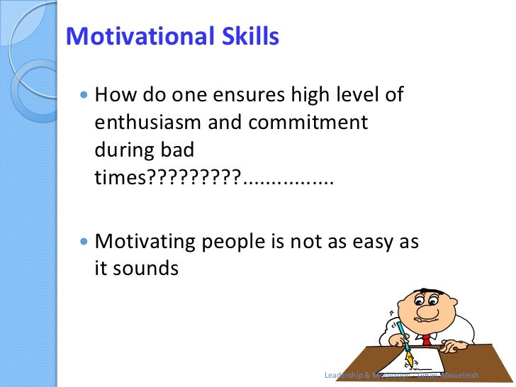 Motivational Skills    How do one ensures high level of     enthusiasm and commitment     during bad     times?????????.....