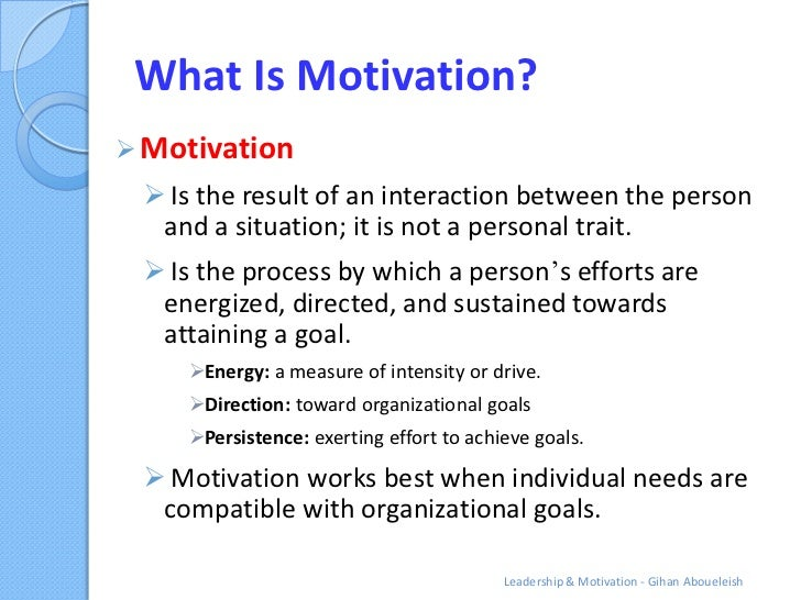 What Is Motivation? Motivation  Is the result of an interaction between the person  and a situation; it is not a persona...
