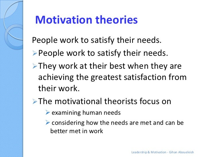Motivation theoriesPeople work to satisfy their needs. People work to satisfy their needs. They work at their best when ...