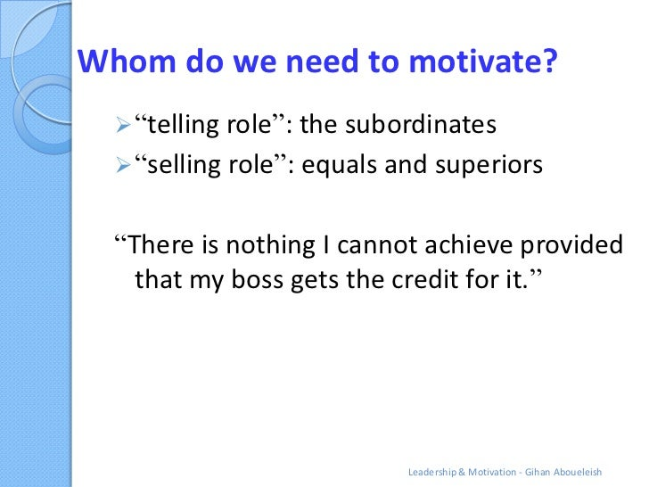 """Whom do we need to motivate?   """"telling role"""": the subordinates   """"selling role"""": equals and superiors  """"There is nothin..."""
