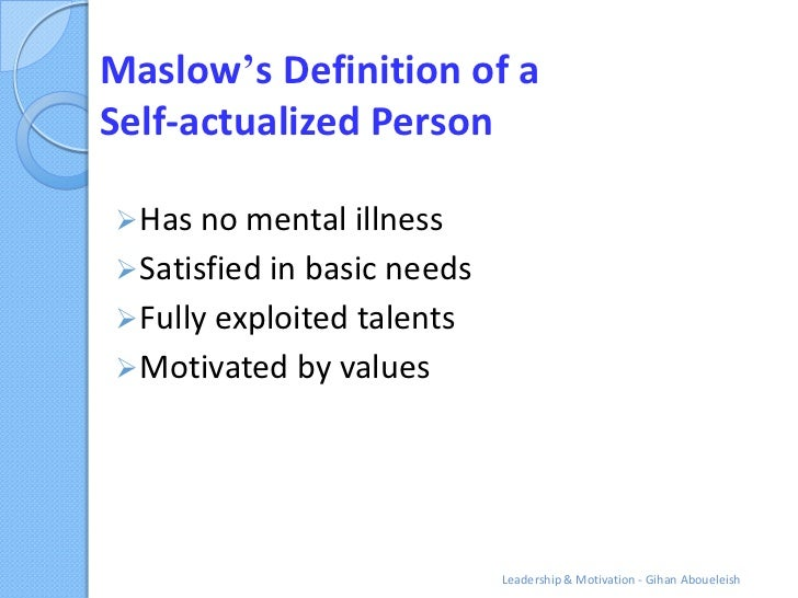 Maslow's Definition of aSelf-actualized Person Has no mental illness Satisfied in basic needs Fully exploited talents ...