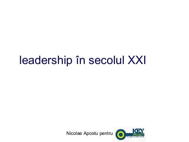 leadership în secolul XXI         Nicolae Apostu pentru