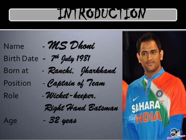Dhoni belongs from the middle class Rajput family He has a sister and a brother named as Jayanti an Narendra His childhood...