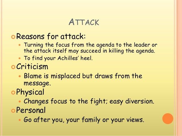 ATTACK Reasons for attack:  Turning the focus from the agenda to the leader or the attack itself may succeed in killing ...