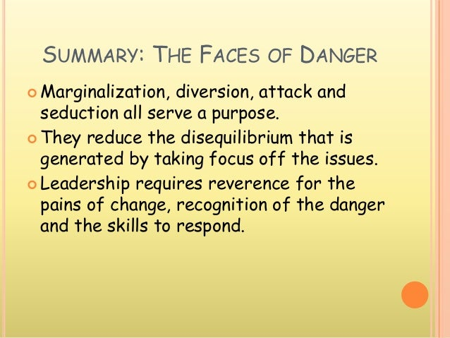 SUMMARY: THE FACES OF DANGER  Marginalization, diversion, attack and seduction all serve a purpose.  They reduce the dis...