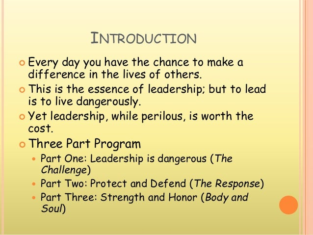 INTRODUCTION  Every day you have the chance to make a difference in the lives of others.  This is the essence of leaders...