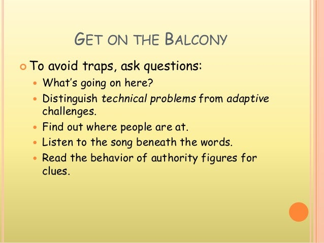 GET ON THE BALCONY  To avoid traps, ask questions:  What's going on here?  Distinguish technical problems from adaptive...
