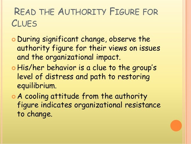READ THE AUTHORITY FIGURE FOR CLUES  During significant change, observe the authority figure for their views on issues an...