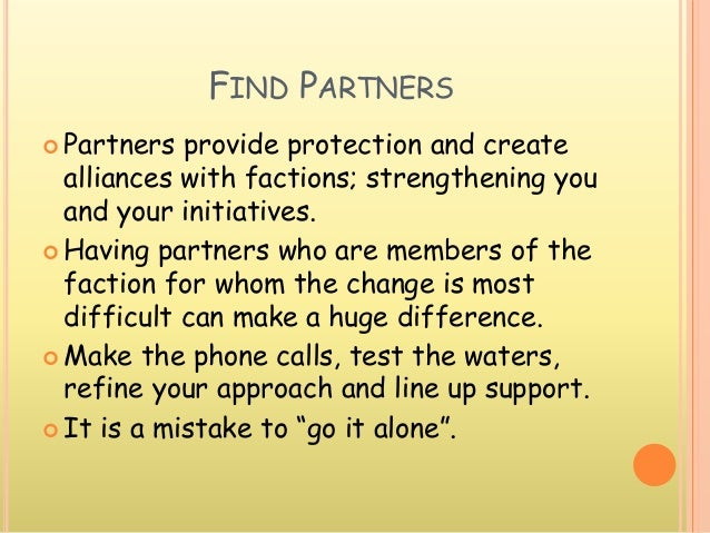FIND PARTNERS  Partners provide protection and create alliances with factions; strengthening you and your initiatives.  ...