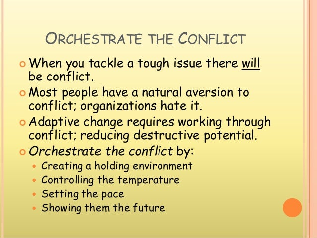 ORCHESTRATE THE CONFLICT  When you tackle a tough issue there will be conflict.  Most people have a natural aversion to ...