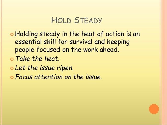 HOLD STEADY  Holding steady in the heat of action is an essential skill for survival and keeping people focused on the wo...