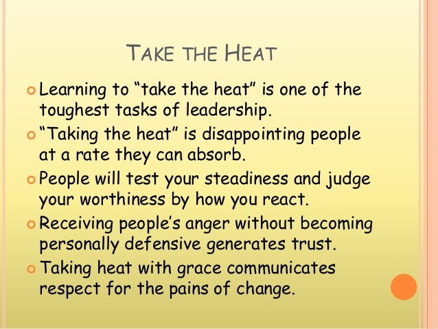 """TAKE THE HEAT  Learning to """"take the heat"""" is one of the toughest tasks of leadership.  """"Taking the heat"""" is disappointi..."""