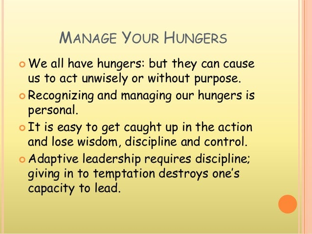 MANAGE YOUR HUNGERS  We all have hungers: but they can cause us to act unwisely or without purpose.  Recognizing and man...