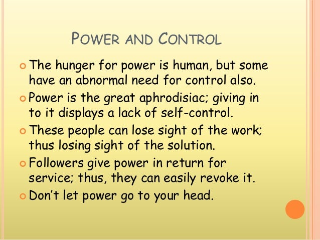 POWER AND CONTROL  The hunger for power is human, but some have an abnormal need for control also.  Power is the great a...