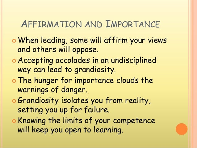 AFFIRMATION AND IMPORTANCE  When leading, some will affirm your views and others will oppose.  Accepting accolades in an...