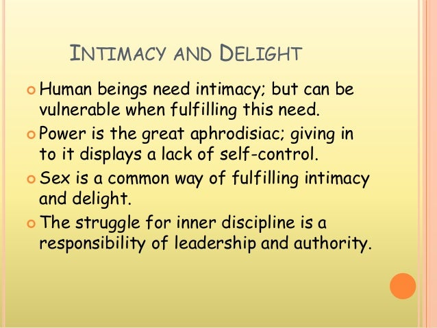 INTIMACY AND DELIGHT  Human beings need intimacy; but can be vulnerable when fulfilling this need.  Power is the great a...