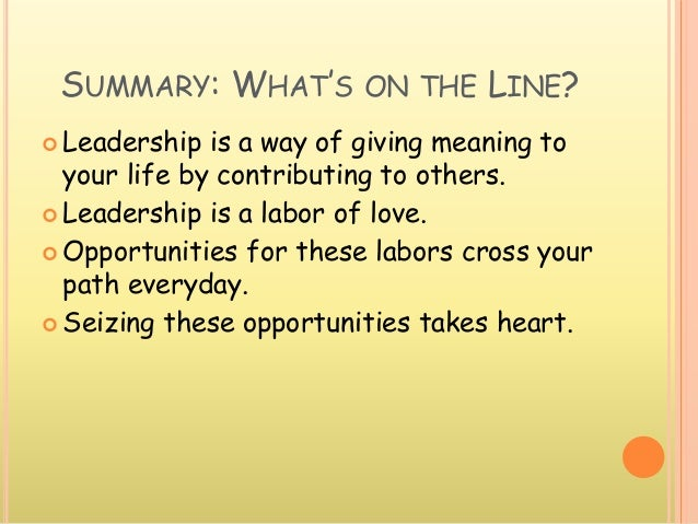 SUMMARY: WHAT'S ON THE LINE?  Leadership is a way of giving meaning to your life by contributing to others.  Leadership ...
