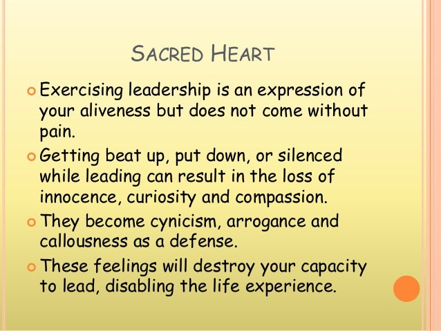 SACRED HEART  Exercising leadership is an expression of your aliveness but does not come without pain.  Getting beat up,...