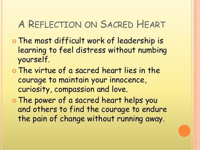 A REFLECTION ON SACRED HEART  The most difficult work of leadership is learning to feel distress without numbing yourself...