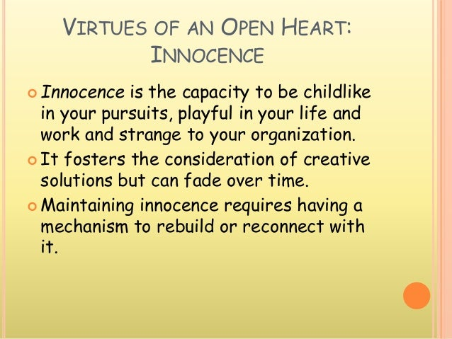 VIRTUES OF AN OPEN HEART: INNOCENCE  Innocence is the capacity to be childlike in your pursuits, playful in your life and...